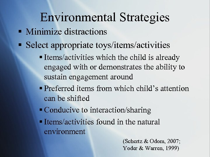 Environmental Strategies § Minimize distractions § Select appropriate toys/items/activities § Items/activities which the child