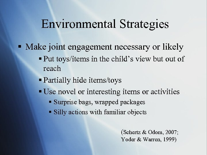 Environmental Strategies § Make joint engagement necessary or likely § Put toys/items in the