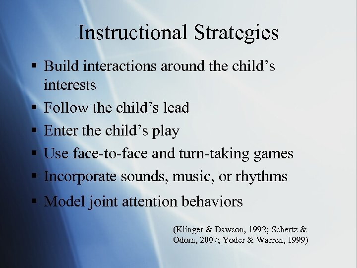 Instructional Strategies § Build interactions around the child's interests § Follow the child's lead