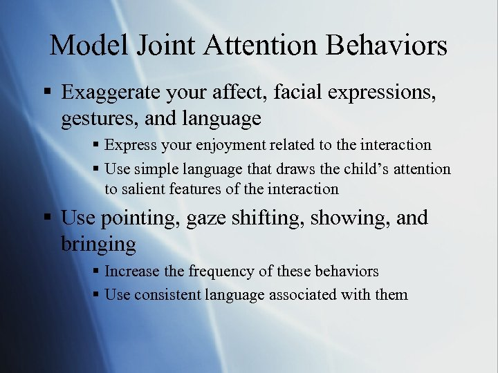 Model Joint Attention Behaviors § Exaggerate your affect, facial expressions, gestures, and language §