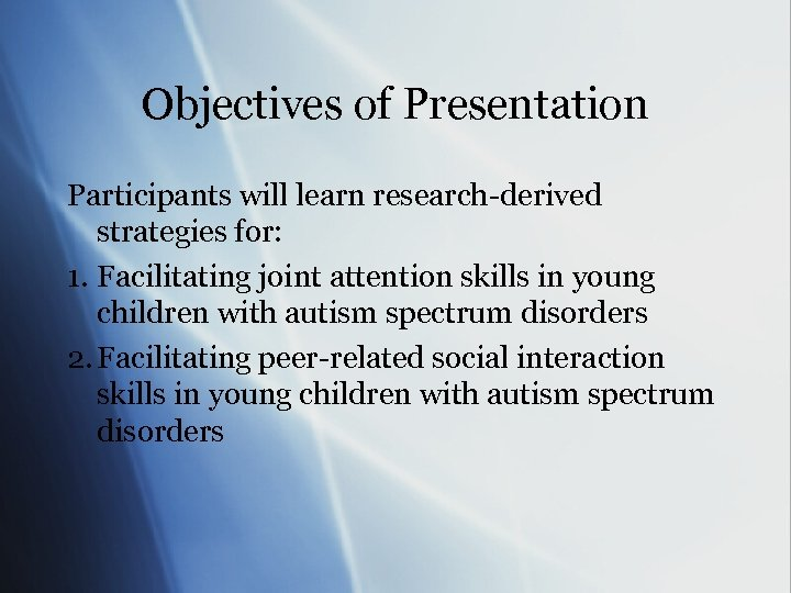 Objectives of Presentation Participants will learn research-derived strategies for: 1. Facilitating joint attention skills