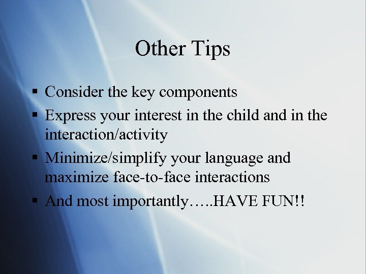 Other Tips § Consider the key components § Express your interest in the child