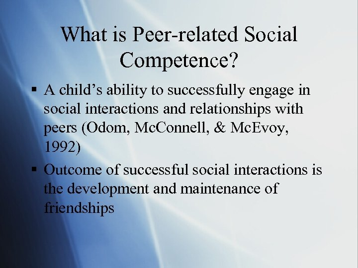 What is Peer-related Social Competence? § A child's ability to successfully engage in social