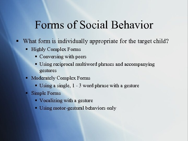 Forms of Social Behavior § What form is individually appropriate for the target child?