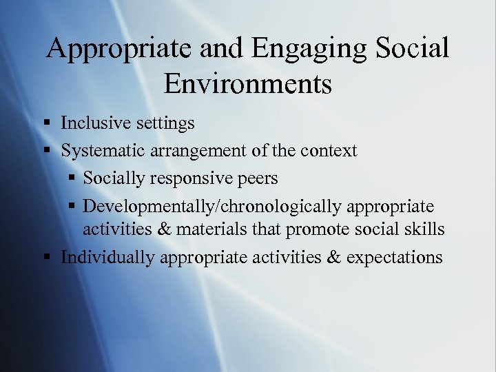 Appropriate and Engaging Social Environments § Inclusive settings § Systematic arrangement of the context