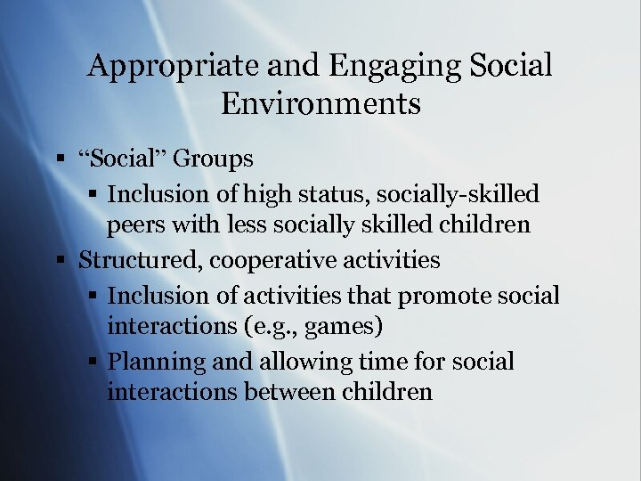"""Appropriate and Engaging Social Environments § """"Social"""" Groups § Inclusion of high status, socially-skilled"""