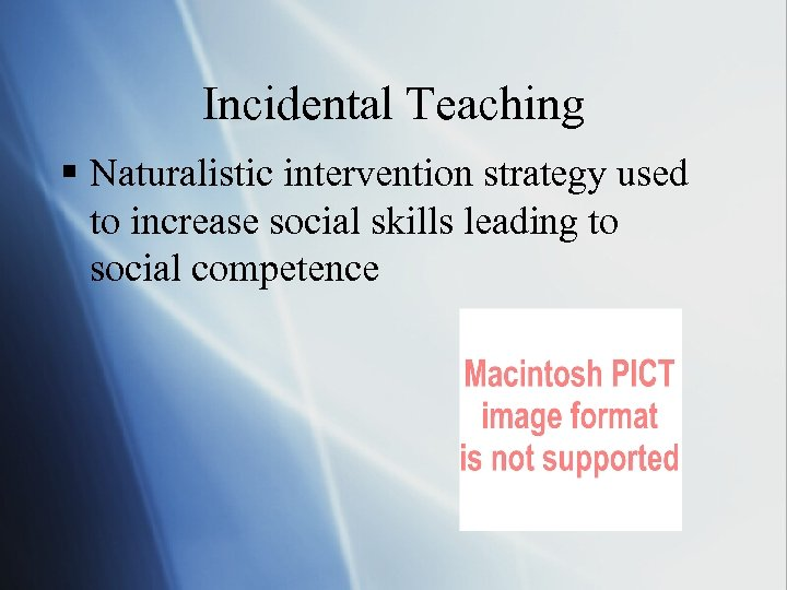 Incidental Teaching § Naturalistic intervention strategy used to increase social skills leading to social