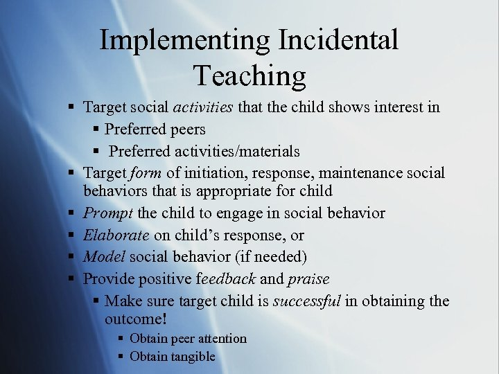 Implementing Incidental Teaching § Target social activities that the child shows interest in §