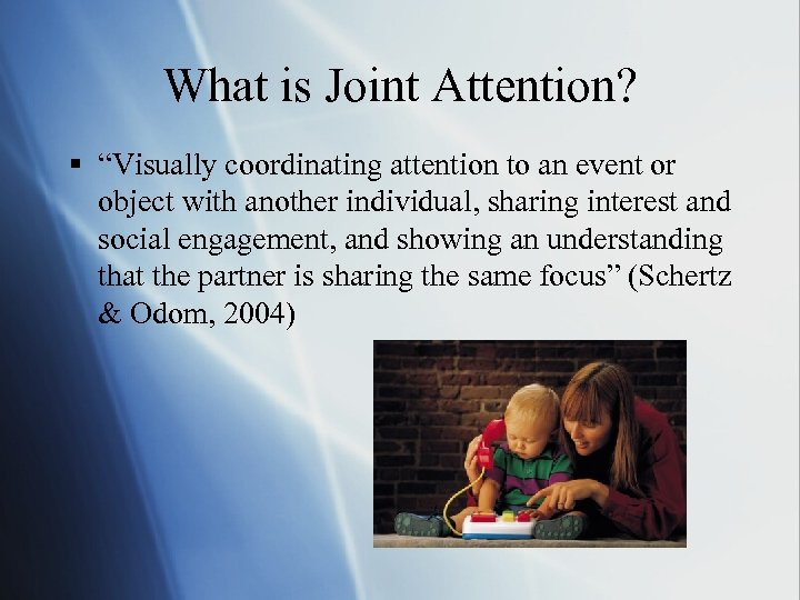 """What is Joint Attention? § """"Visually coordinating attention to an event or object with"""