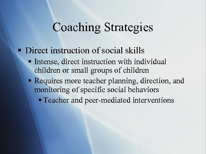 Coaching Strategies § Direct instruction of social skills § Intense, direct instruction with individual