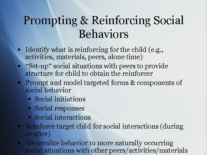 Prompting & Reinforcing Social Behaviors § Identify what is reinforcing for the child (e.