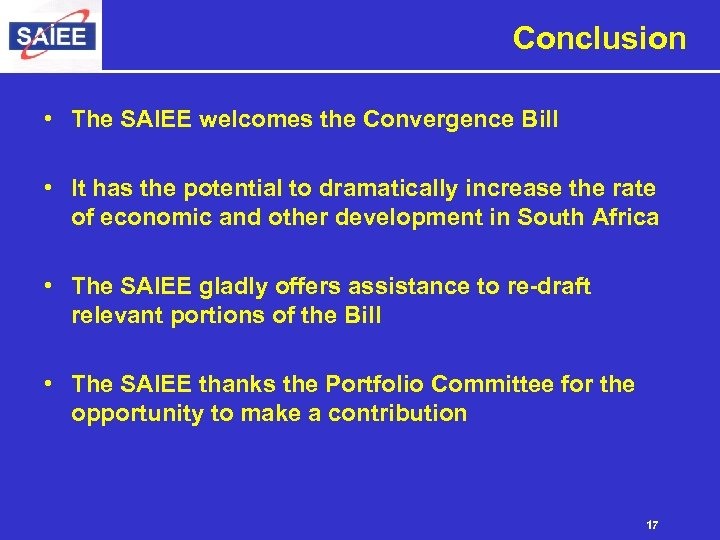 Conclusion • The SAIEE welcomes the Convergence Bill • It has the potential to