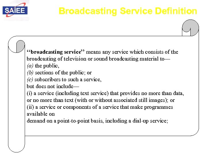 Broadcasting Service Definition ''broadcasting service'' means any service which consists of the broadcasting of