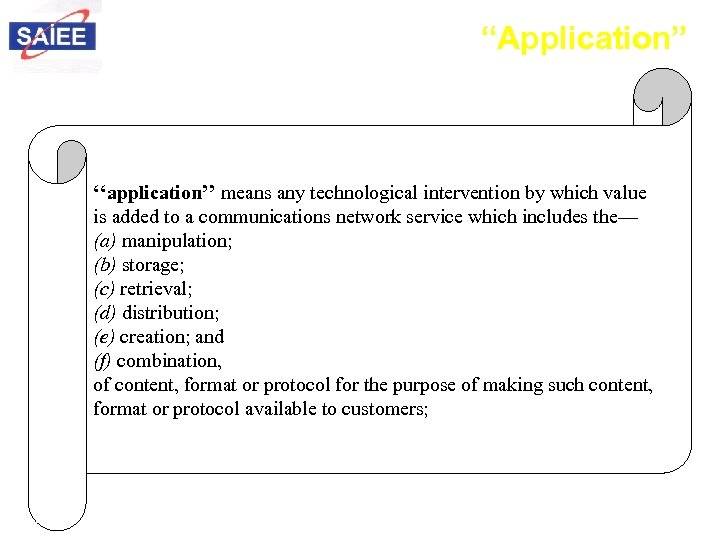 """""""Application"""" ''application'' means any technological intervention by which value is added to a communications"""