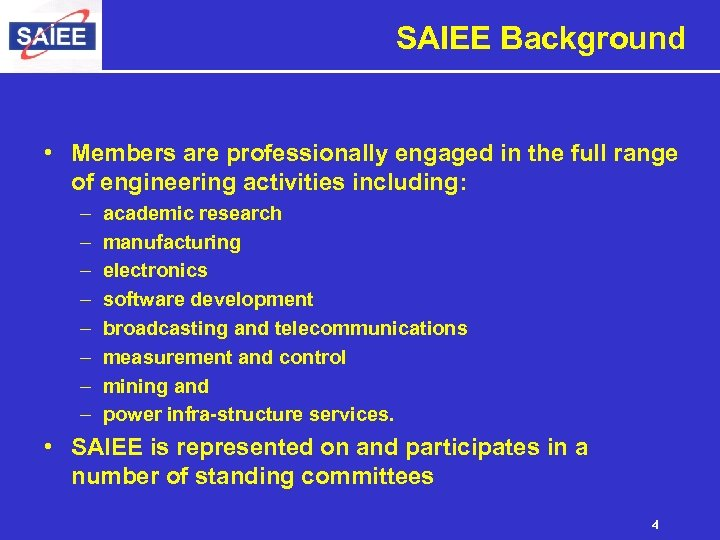 SAIEE Background • Members are professionally engaged in the full range of engineering activities