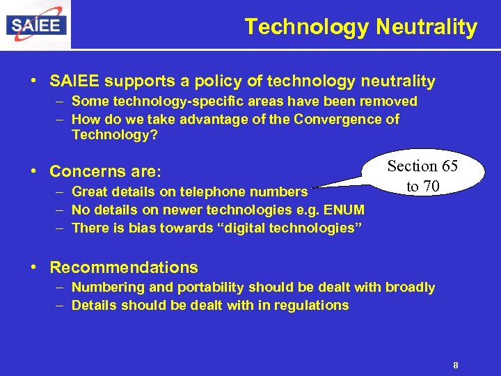 Technology Neutrality • SAIEE supports a policy of technology neutrality – Some technology-specific areas
