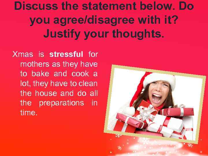Discuss the statement below. Do you agree/disagree with it? Justify your thoughts. Xmas is
