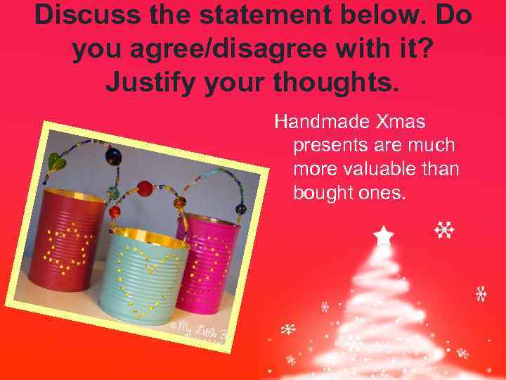 Discuss the statement below. Do you agree/disagree with it? Justify your thoughts. Handmade Xmas