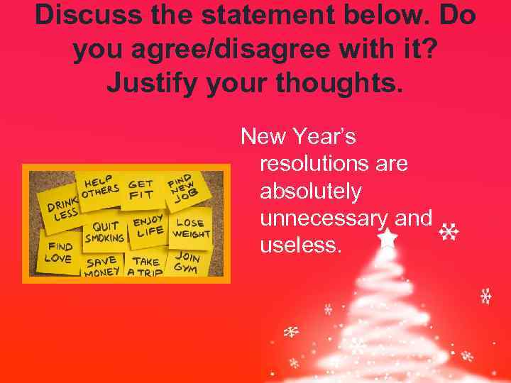 Discuss the statement below. Do you agree/disagree with it? Justify your thoughts. New Year's