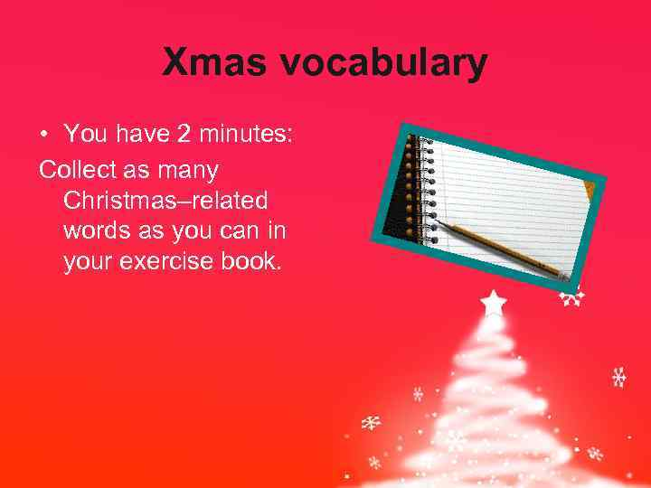 Xmas vocabulary • You have 2 minutes: Collect as many Christmas–related words as you