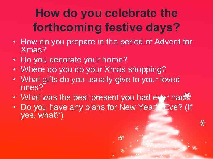 How do you celebrate the forthcoming festive days? • How do you prepare in