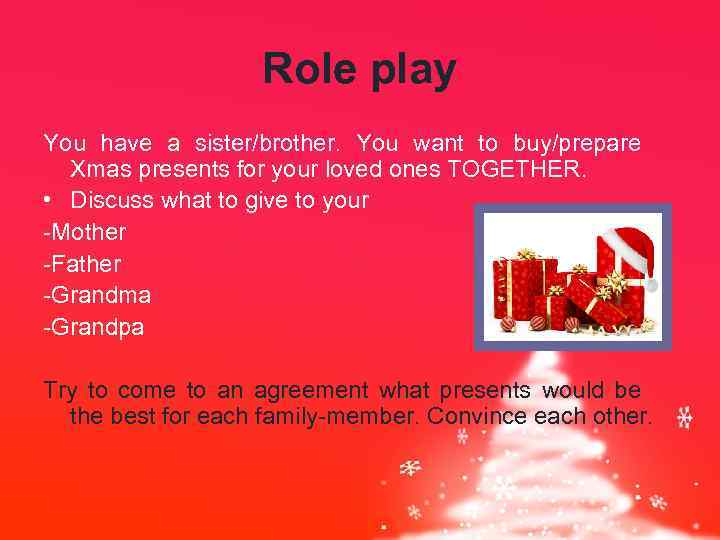 Role play You have a sister/brother. You want to buy/prepare Xmas presents for your