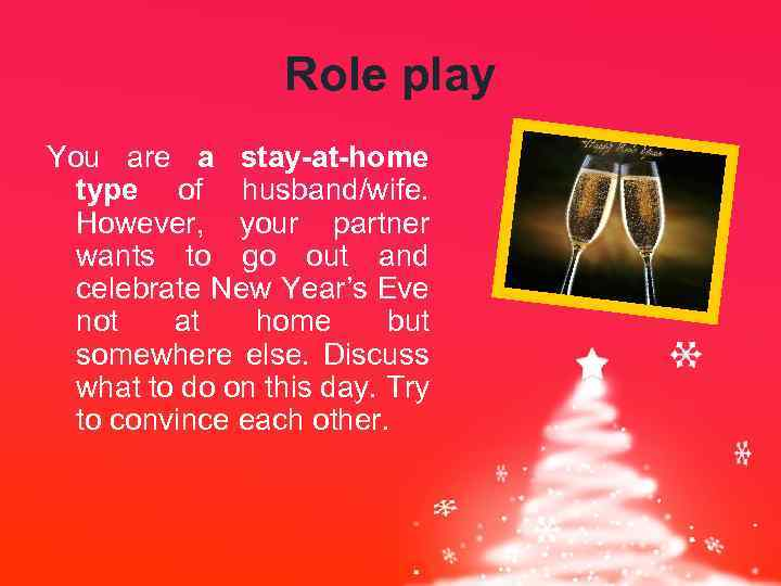 Role play You are a stay-at-home type of husband/wife. However, your partner wants to