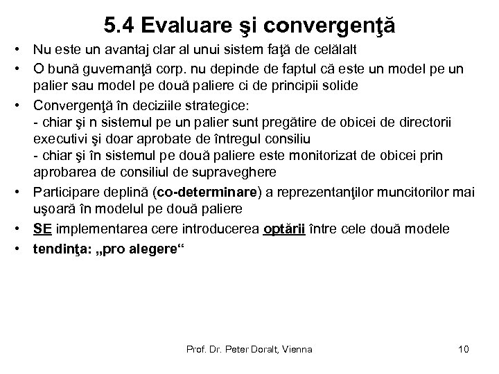 5. 4 Evaluare şi convergenţă • Nu este un avantaj clar al unui sistem