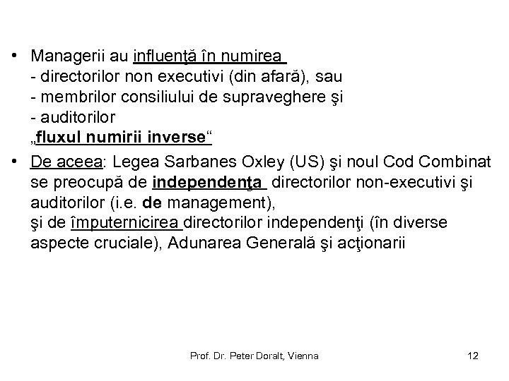 • Managerii au influenţă în numirea - directorilor non executivi (din afară), sau