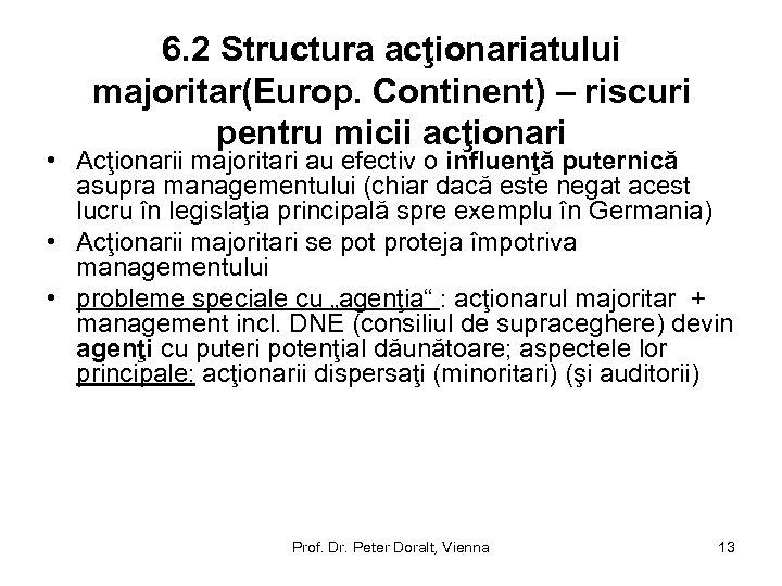 6. 2 Structura acţionariatului majoritar(Europ. Continent) – riscuri pentru micii acţionari • Acţionarii majoritari
