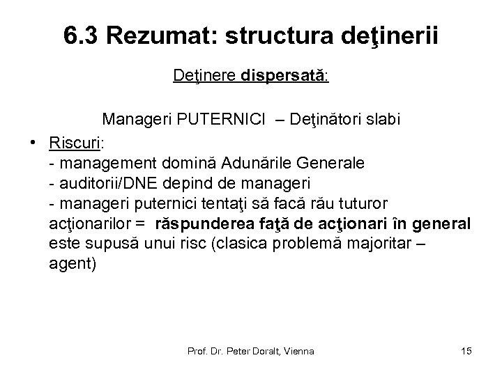 6. 3 Rezumat: structura deţinerii Deţinere dispersată: Manageri PUTERNICI – Deţinători slabi • Riscuri: