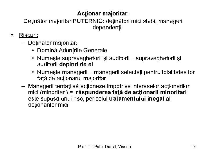 Acţionar majoritar: Deţinător majoritar PUTERNIC: deţinători mici slabi, manageri dependenţi • Riscuri: – Deţinător