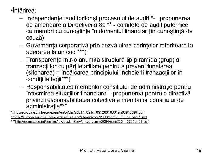 • Întărirea: – Independenţei auditorilor şi procesului de audit *- propunerea de amendare