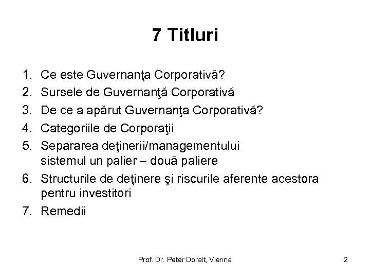 7 Titluri 1. 2. 3. 4. 5. Ce este Guvernanţa Corporativă? Sursele de Guvernanţă