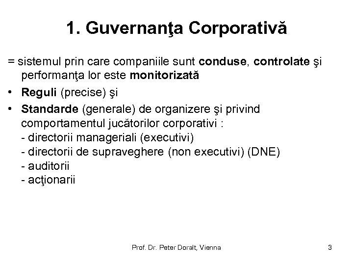 1. Guvernanţa Corporativă = sistemul prin care companiile sunt conduse, controlate şi performanţa lor