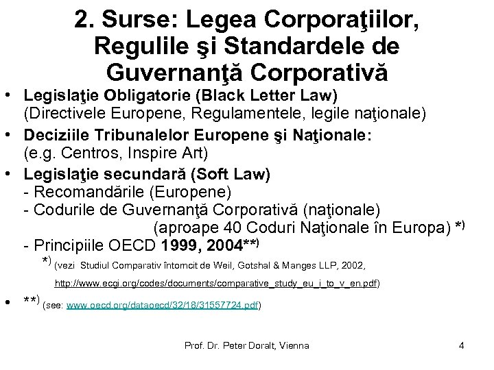 2. Surse: Legea Corporaţiilor, Regulile şi Standardele de Guvernanţă Corporativă • Legislaţie Obligatorie (Black