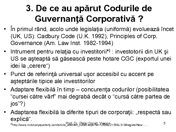3. De ce au apărut Codurile de Guvernanţă Corporativă ? • În primul rând,