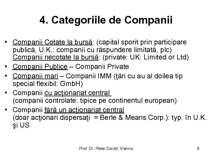 4. Categoriile de Companii • Companii Cotate la bursă: (capital sporit prin participare publică,