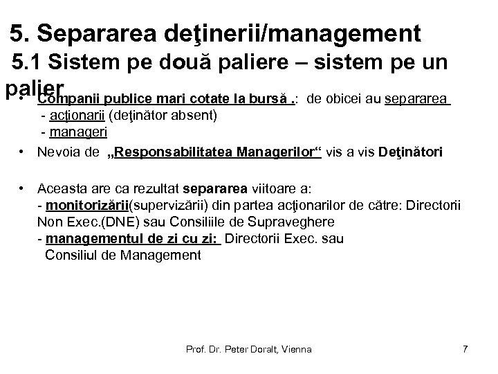 5. Separarea deţinerii/management 5. 1 Sistem pe două paliere – sistem pe un palier