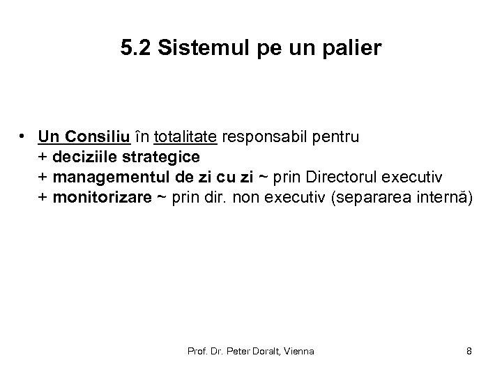 5. 2 Sistemul pe un palier • Un Consiliu în totalitate responsabil pentru +
