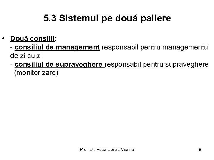 5. 3 Sistemul pe două paliere • Două consilii: - consiliul de management responsabil