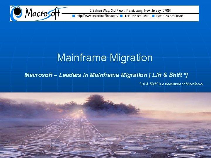 "Mainframe Migration Macrosoft – Leaders in Mainframe Migration [ Lift & Shift *] ""Lift"