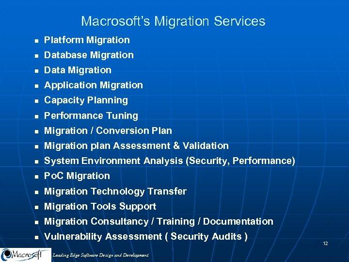 Macrosoft's Migration Services n Platform Migration n Database Migration n Data Migration n Application