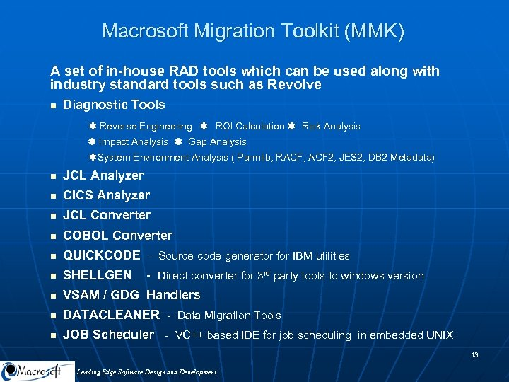 Macrosoft Migration Toolkit (MMK) A set of in-house RAD tools which can be used