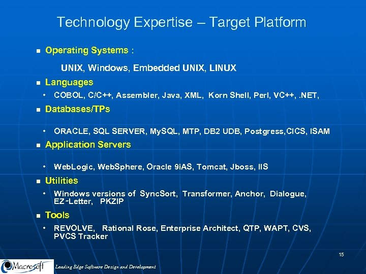 Technology Expertise – Target Platform n Operating Systems : UNIX, Windows, Embedded UNIX, LINUX