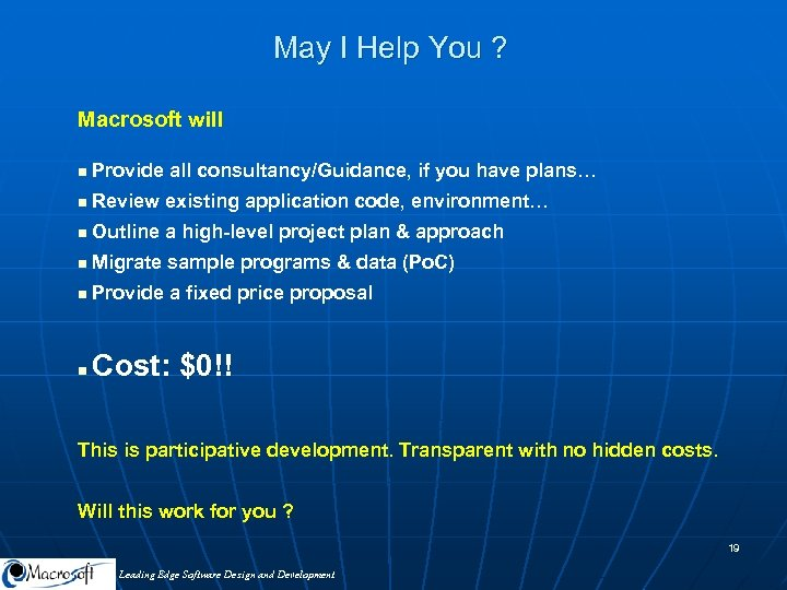 May I Help You ? Macrosoft will n Provide all consultancy/Guidance, if you have