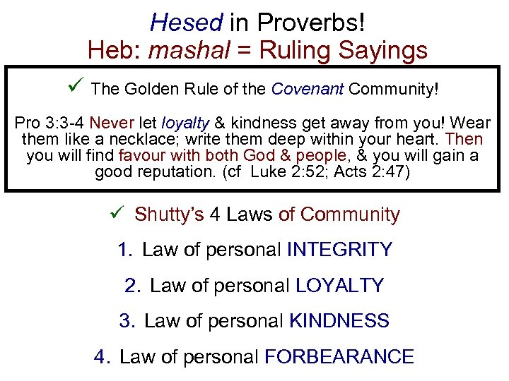 Hesed in Proverbs! Heb: mashal = Ruling Sayings ü The Golden Rule of the