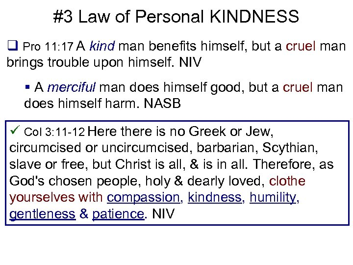 #3 Law of Personal KINDNESS q Pro 11: 17 A kind man benefits himself,
