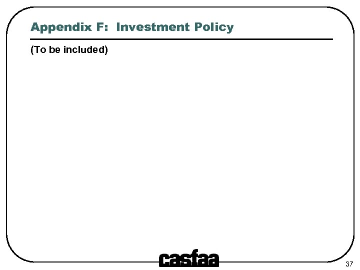 Appendix F: Investment Policy (To be included) 37