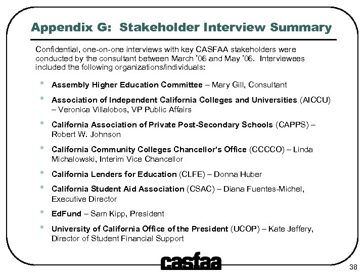Appendix G: Stakeholder Interview Summary Confidential, one-on-one interviews with key CASFAA stakeholders were conducted